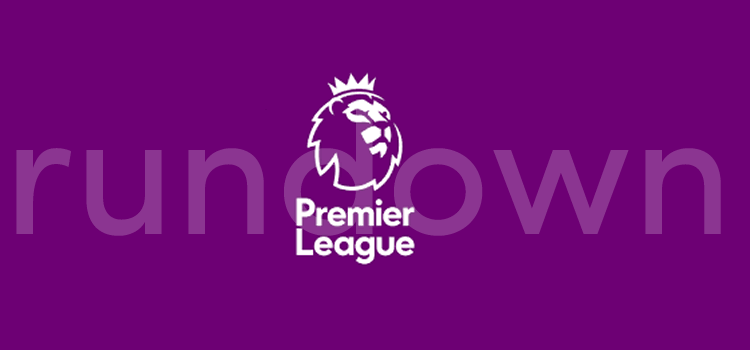Premier League Rundown